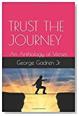 TRUST THE JOURNEY: An  Anthology of Verses