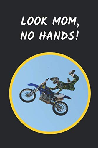 Look Mom No Hands: Motocross Novelty Lined Notebook / Journal To Write In
