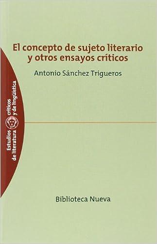 El concepto de sujeto literario y otros ensayos críticos EST. CRIT. LIT. LINGÜISTICA: Amazon.es: Antonio Sánchez Trigueros: Libros