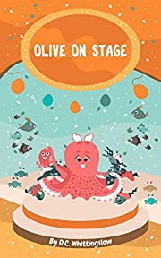 Olive On Stage: The Tale of an Octopus Going to School and Making Friends (Adventures of Olive the Octopus Book 1)
