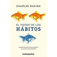 El poder de los hábitos: Por que hacemos lo que hacemos en la vida y en la empresa