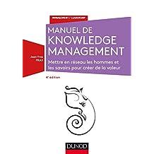 Manuel Knowledge Management 4e Éd.: Mettre En Réseau les Hommes