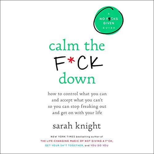 Pdf Humor Calm the F*ck Down: How to Control What You Can and Accept What You Can't So You Can Stop Freaking Out and Get on with Your Life