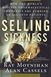 Selling Sickness: How the World's Biggest