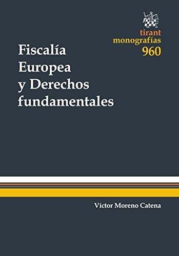 Fiscalía Europea y Derechos Fundamentales (Monografías) por Moreno Catena, Víctor