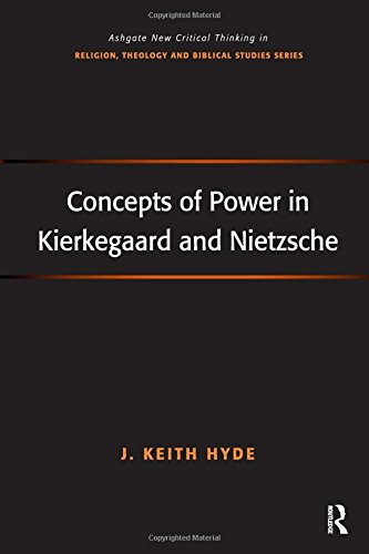 Concepts of Power in Kierkegaard and Nietzsche (Routledge New Critical Thinking in Religion, Theology and Biblical Studi