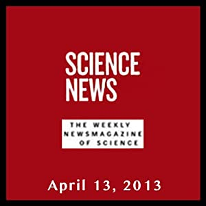 Science News, April 13, 2013 Periodical