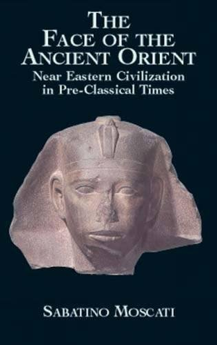 The Face of the Ancient Orient: Near Eastern Civilization in Pre-Classical - Ga 622