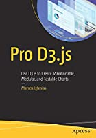 Pro D3.js: Use D3.js to Create Maintainable, Modular, and Testable Charts Front Cover