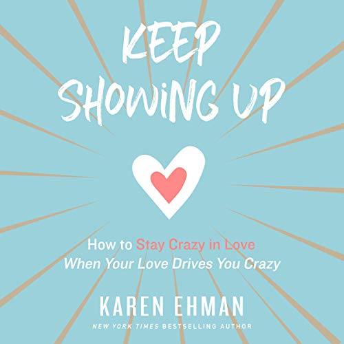 Pdf Self-Help Keep Showing Up: How to Stay Crazy in Love When Your Love Drives You Crazy