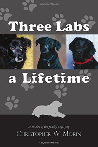 Read Online Three Labs a Lifetime: Memoirs of the family dog(s) ebook