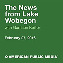 February 27, 2016: The News from Lake Wobegon Radio/TV Program by  A Prairie Home Companion with Garrison Keillor Narrated by Garrison Keillor