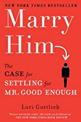 Marry Him: The Case for Settling for Mr. Good Enough Kindle Edition