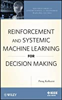 Reinforcement and Systemic Machine Learning for Decision Making Front Cover