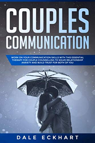 Couples communication: Work on your Communication skills with this essential therapy for Couple counselling to solve relationship anxiety and build trust for both of you. (Counselling Skills And Social Work A Relationship)