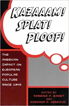 Kazaaam! Splat! Ploof!: The American Impact on European Popular Culture, Since 1945 by Sabrina Petra Ramet (2003-01-28)
