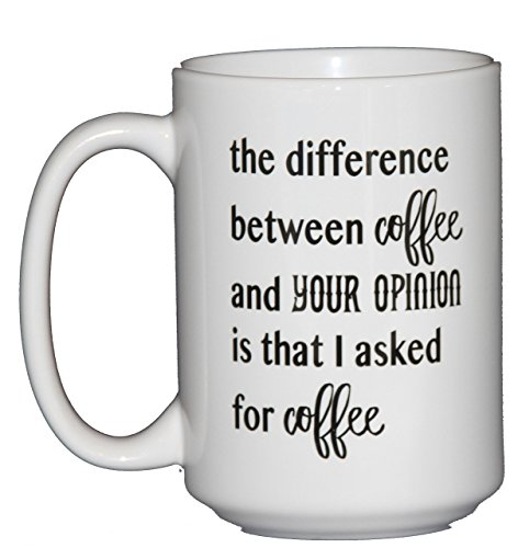 The difference between coffee and your opinion is that I asked for Coffee - Funny Coffee Mug Humor by Wood, Glitter, Glass, and Sass