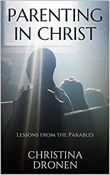 Parenting in Christ: Lessons from the Parables by [Dronen, Christina]