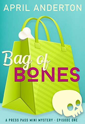 Bag of Bones: At the Lakeside Mall (Press Pass Mysteries Book 5) by [Anderton, April]