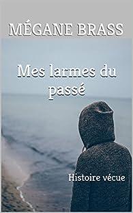 Mes larmes du passé par Mégane Brass
