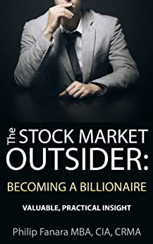 The Stock Market Outsider: Becoming a Billionaire: Valuable, Practical Insight (English Edition) de [Fanara, Philip]