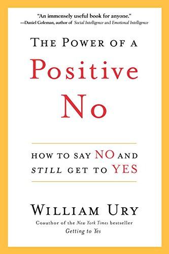 The power of a positive no how to say no and still get to yes the power of a positive no how to say no and still get to yes fandeluxe Gallery