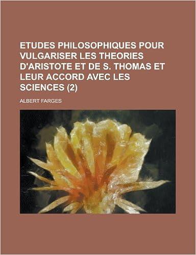 Lire en ligne Etudes Philosophiques Pour Vulgariser Les Theories D'Aristote Et de S. Thomas Et Leur Accord Avec Les Sciences (2) epub, pdf