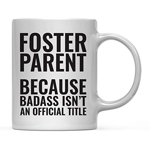 Andaz Press 11oz. Coffee Mug Gag Gift, Foster Parent Because Badass Isn't an Official Title, 1-Pack, Funny Witty Coffee Cup Birthday Christmas Present Ideas