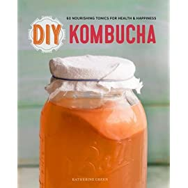 "DIY Kombucha: 60 Nourishing Homemade Tonics for Health and Happiness 4 ""I can assure you of this: nothing tastes better than your homemade batch of kombucha.""--From the Foreword by Rana Chang, Owner/Founder, House KombuchaGet"