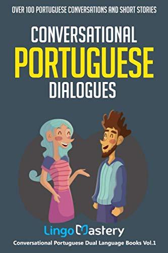 Conversational Portuguese Dialogues: Over 100 Portuguese Conversations and Short Stories (Conversational Portuguese Dual Language Books)