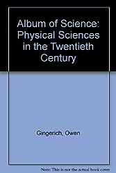Album of Science: Physical Sciences in the Twentieth Century