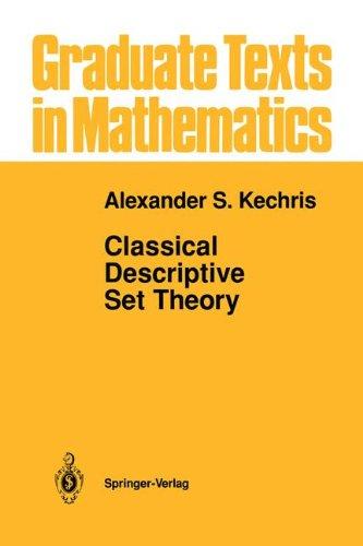 Classical Descriptive Set Theory (Graduate Texts in Mathematics) (v. 156)