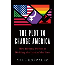 The Plot to Change America: How Identity Politics is Dividing the Land of the Free