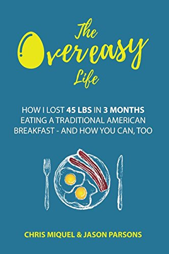 The Overeasy Life: How I Lost 45 lbs in 3 Months Eating a Traditional American -