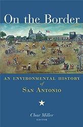 On the Border: An Environmental History of San Antonio
