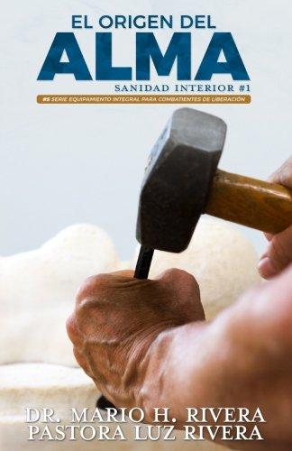 El Origen Del Alma: Sanidad Interior. Parte 1 (Equipamiento Integral Para Combatientes de Liberacin) (Volume 5) (Spanish Edition)