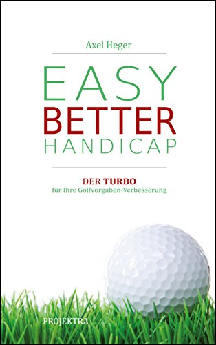 Neues Golfbuch: EASY BETTER HANDICAP: Der Turbo für Ihre Golfvorgaben-Verbesserung (German