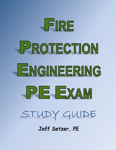 Fire Protection Engineering PE Exam Study Guide by Mr. Jeff Setzer (2016-01-01)