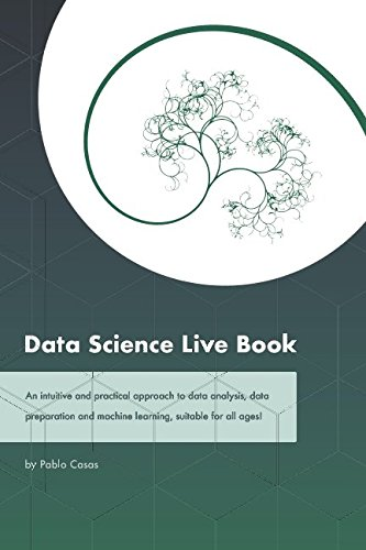 Data Science Live Book: An intuitive and practical approach to data analysis, data preparation and machine learning, suitable for all ages! (Black & White version)