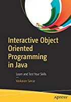 Interactive Object Oriented Programming in Java: Learn and Test Your Skills Front Cover