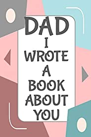 Dad I Wrote A Book About You: Fill In The Blank Book With Prompts About What I Love About Dad/ Father's Da