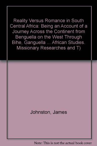 Reality Versus Romance in South Central Africa: Being an Account of a Journey Across the Continent from Benguella on the West Through Bihe, Ganguella ... African Studies. Missionary Researches and T) by Routledge