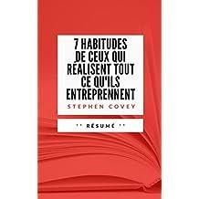 7 HABITUDES DE CEUX QUI REALISENT TOUT CE QU'ILS ENTREPRENNENT: Résumé en Français (French Edition)