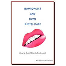 Homeopathy and Home Dental Care - How to Avoid Most Trips to the Dentist (Health at Home Book 2)