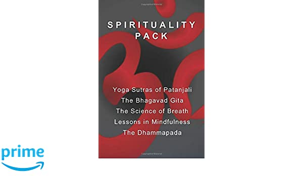 Spirituality Pack: Yoga Sutras of Patanjali, The Bhagavad ...