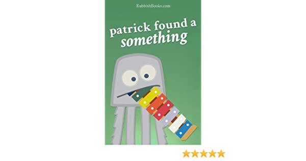 Patrick Found A Something (Baby Book, Bedtime stories for children ages 3-5, Preschool Books)