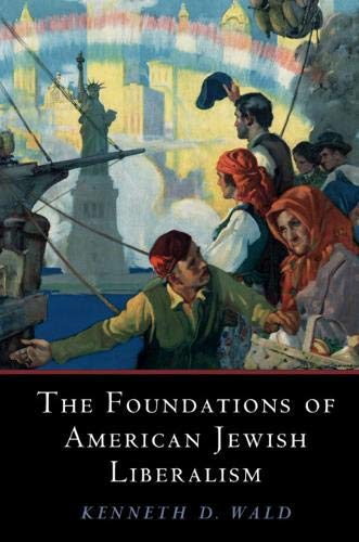 The Foundations of American Jewish Liberalism (Cambridge Studies in Social Theory, Religion and Politics)