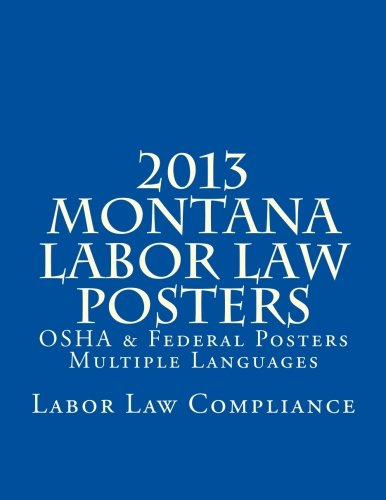 2013 Montana Labor Law Posters: OSHA & Federal Posters In Print - Multiple Languages by CreateSpace Independent Publishing Platform