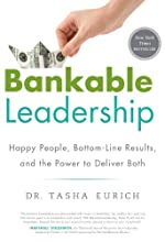 Bankable Leadership : Happy People, Bottom-Line Results, and the Power to Deliver Both