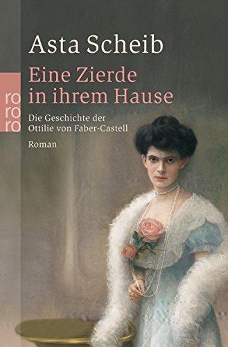 Eine Zierde in ihrem Hause: Die Geschichte der Ottilie von Faber-Castell (Hors Catalogue)